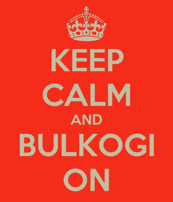 KEEP CALM AND BULKOGI ON