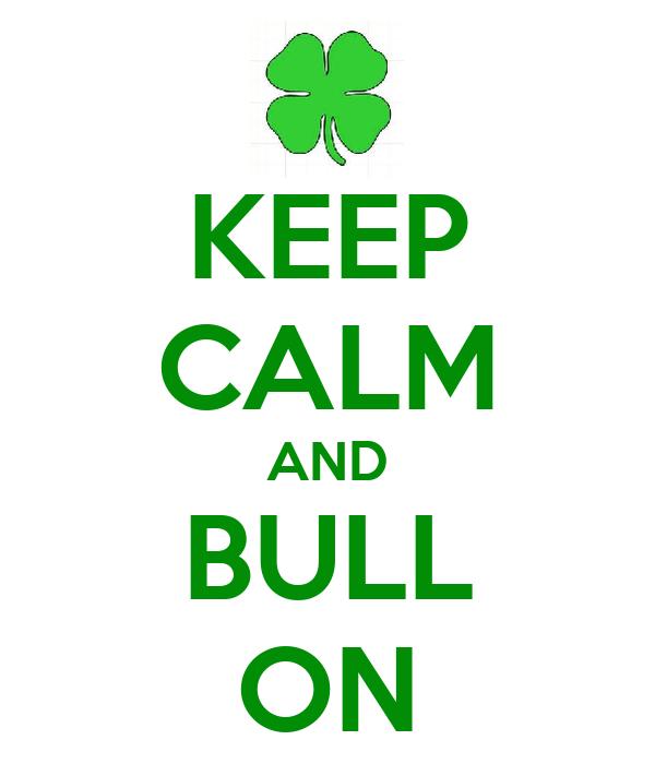 KEEP CALM AND BULL ON