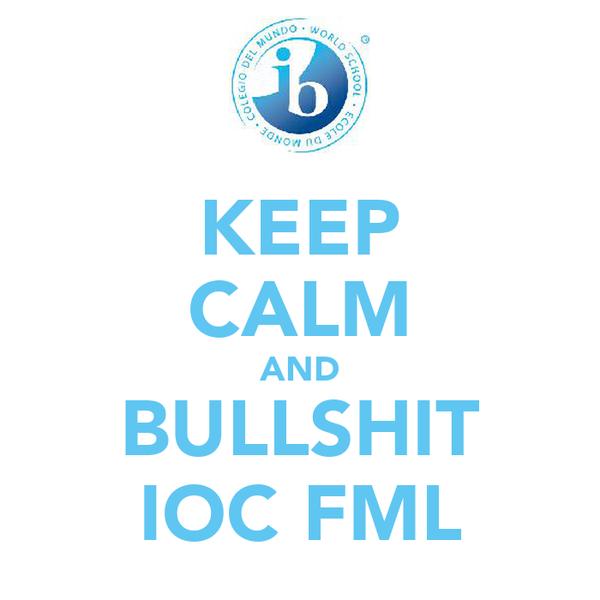 KEEP CALM AND BULLSHIT IOC FML