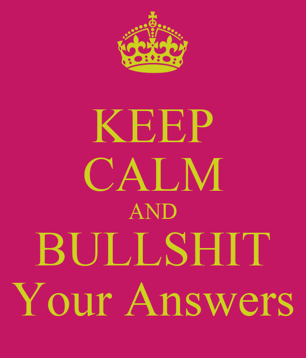 KEEP CALM AND BULLSHIT Your Answers