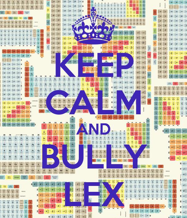 KEEP CALM AND BULLY LEX