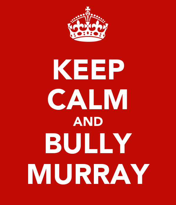 KEEP CALM AND BULLY MURRAY