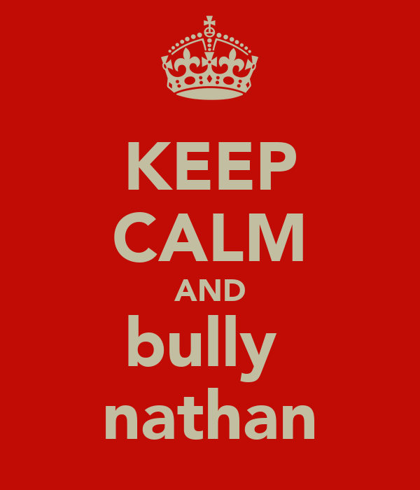 KEEP CALM AND bully  nathan