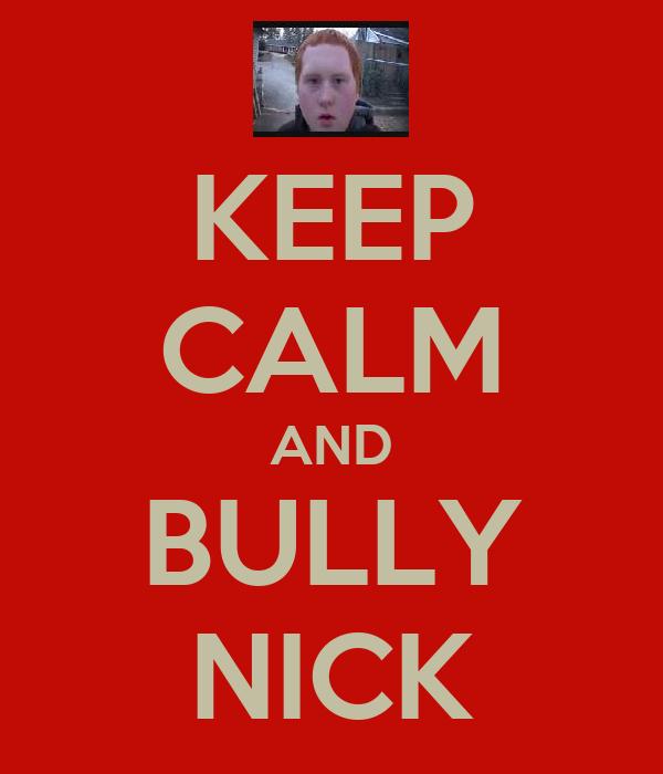 KEEP CALM AND BULLY NICK