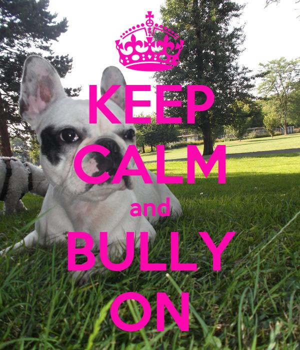 KEEP CALM and BULLY ON