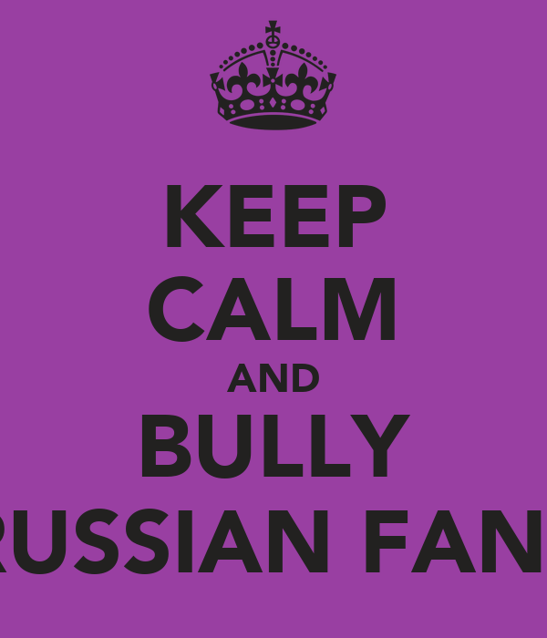 KEEP CALM AND BULLY RUSSIAN FANS