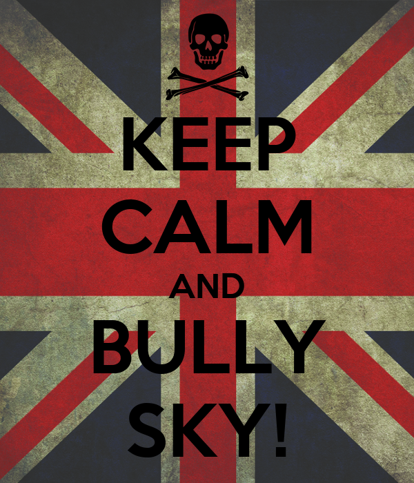 KEEP CALM AND BULLY SKY!