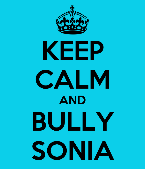KEEP CALM AND BULLY SONIA