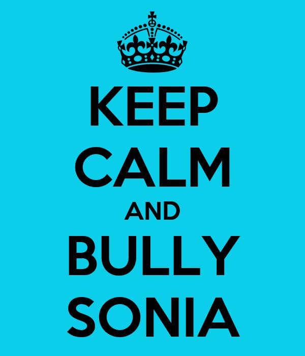 KEEP CALM AND BULLY SONIA