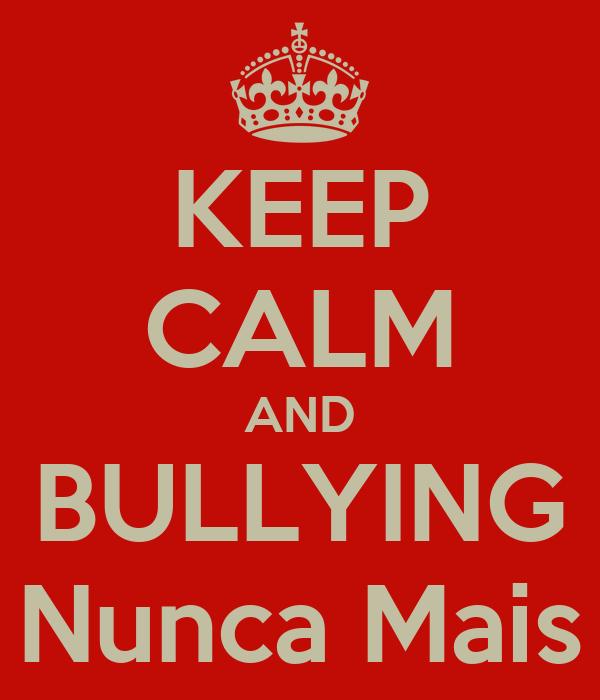 KEEP CALM AND BULLYING Nunca Mais