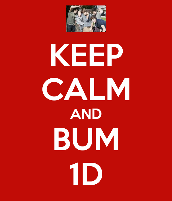 KEEP CALM AND BUM 1D