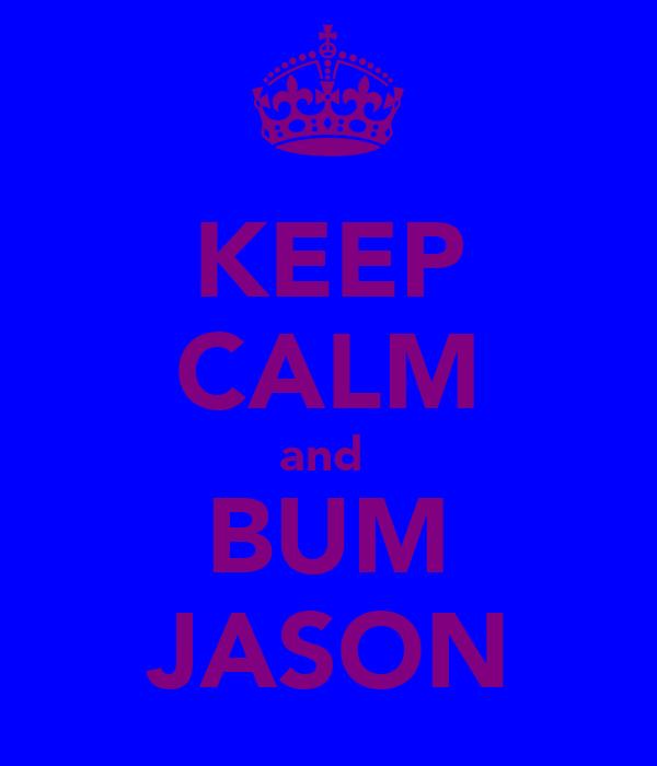 KEEP CALM and  BUM JASON