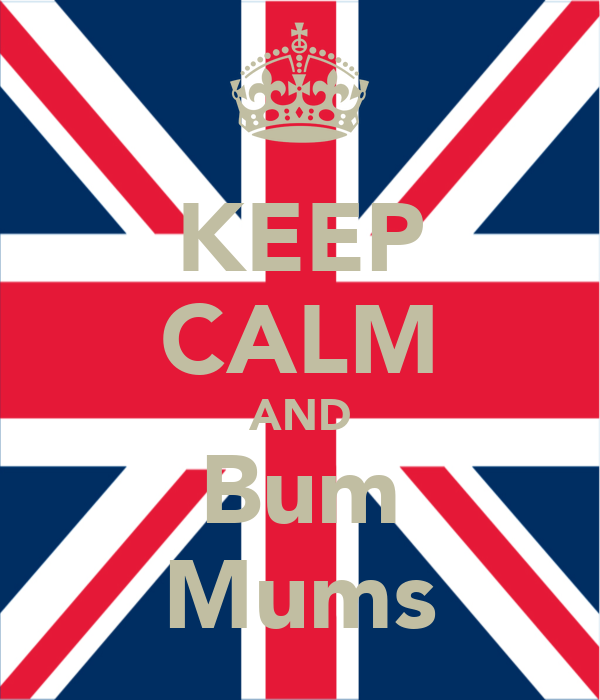 KEEP CALM AND Bum Mums