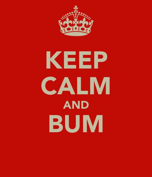 KEEP CALM AND BUM