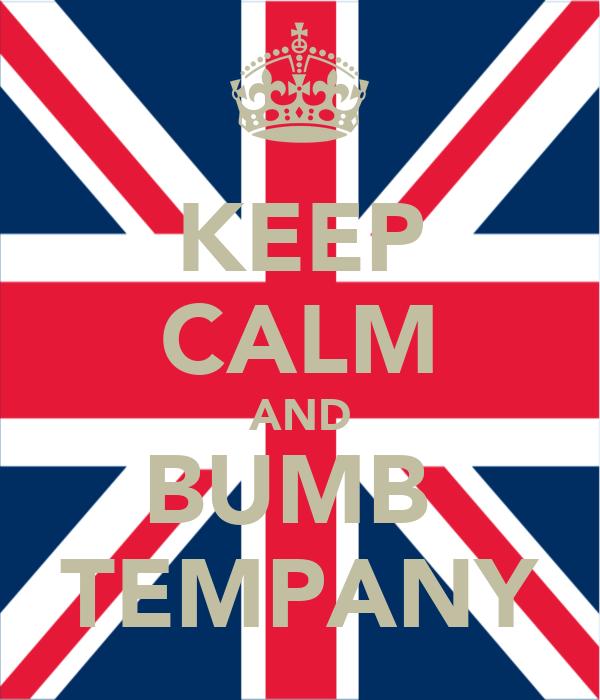 KEEP CALM AND BUMB  TEMPANY