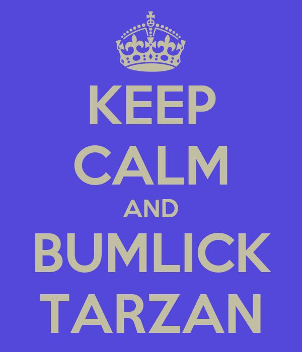 KEEP CALM AND BUMLICK TARZAN
