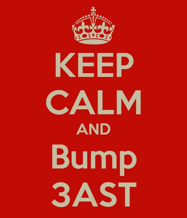 KEEP CALM AND Bump 3AST