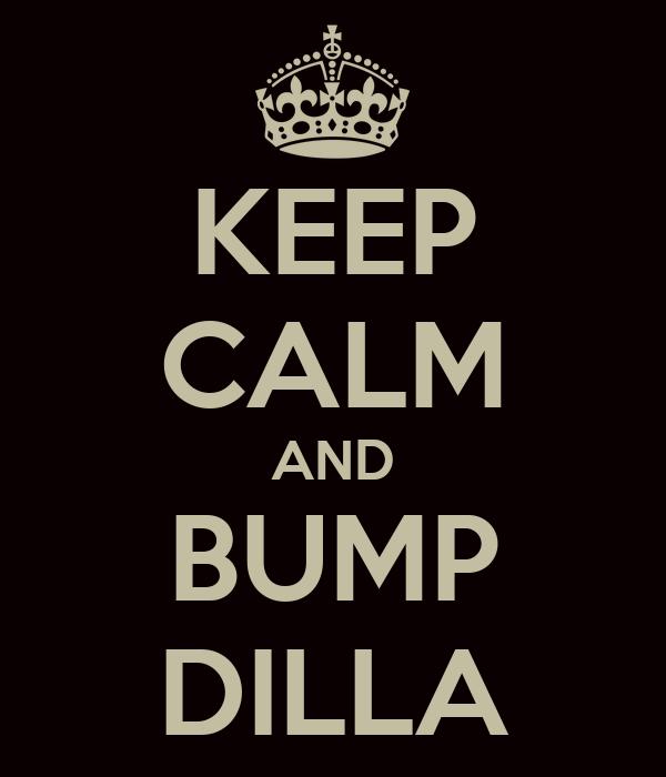 KEEP CALM AND BUMP DILLA