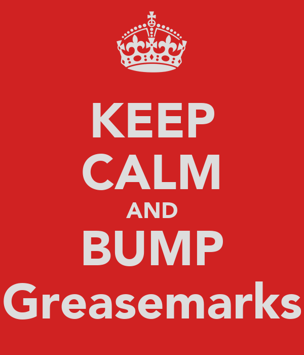 KEEP CALM AND BUMP Greasemarks
