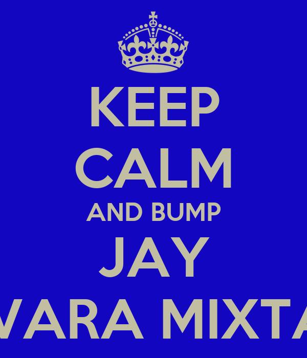 KEEP CALM AND BUMP JAY GERVARA MIXTAPES