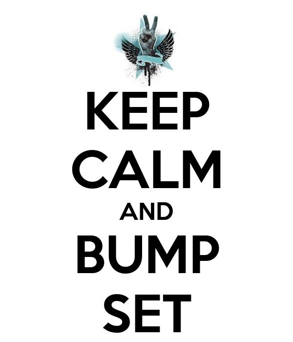 KEEP CALM AND BUMP SET