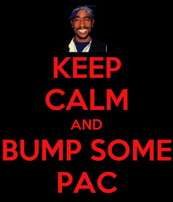 KEEP CALM AND BUMP SOME PAC