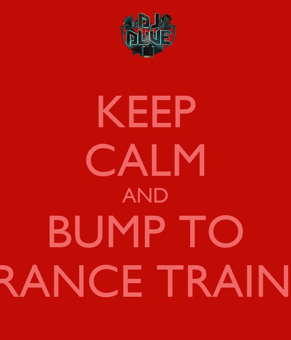 KEEP CALM AND BUMP TO TRANCE TRAIN 3