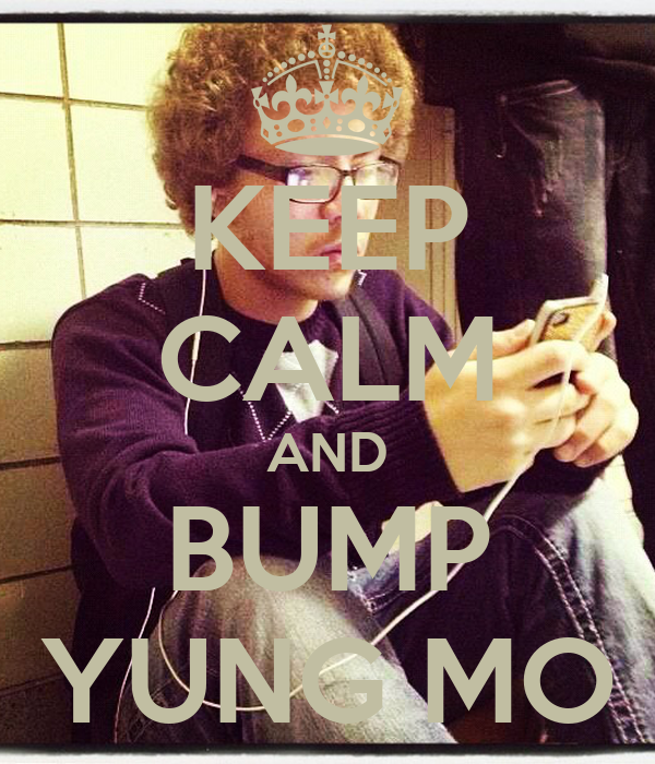 KEEP CALM AND BUMP YUNG MO