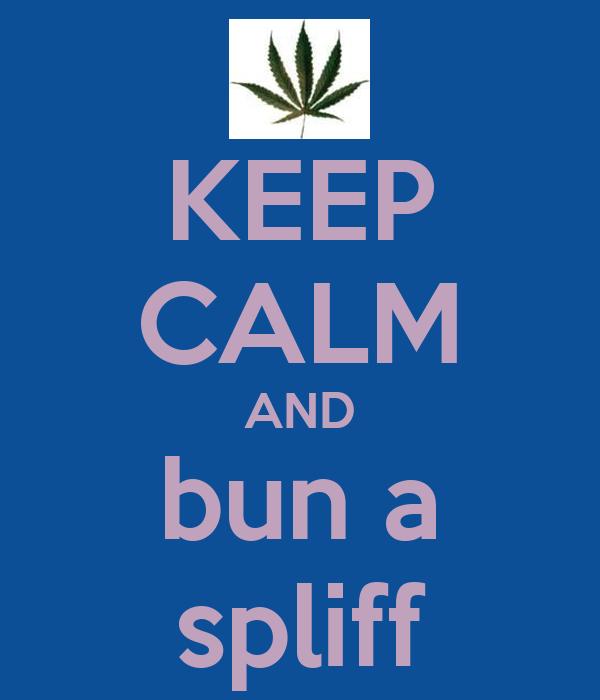 KEEP CALM AND bun a spliff