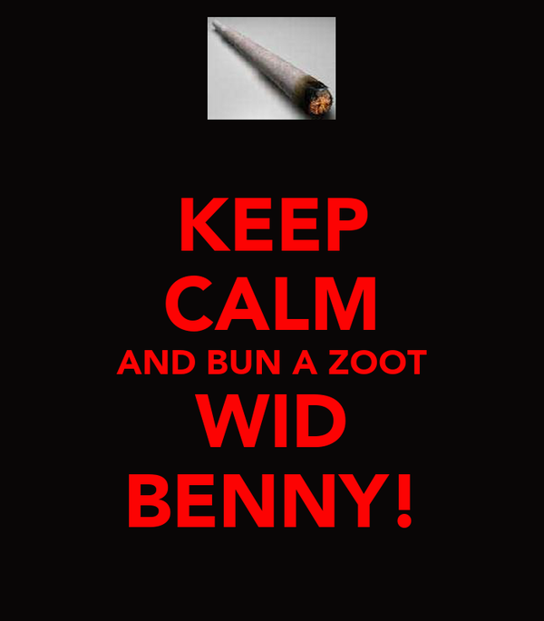 KEEP CALM AND BUN A ZOOT WID BENNY!