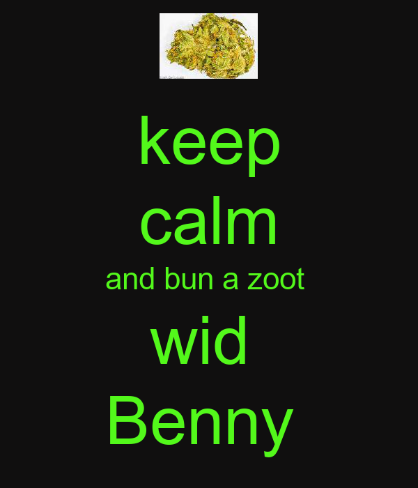 keep calm and bun a zoot  wid  Benny