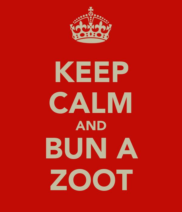 KEEP CALM AND BUN A ZOOT