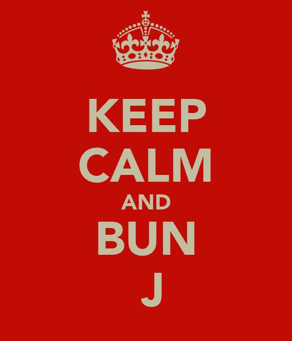 KEEP CALM AND BUN  J
