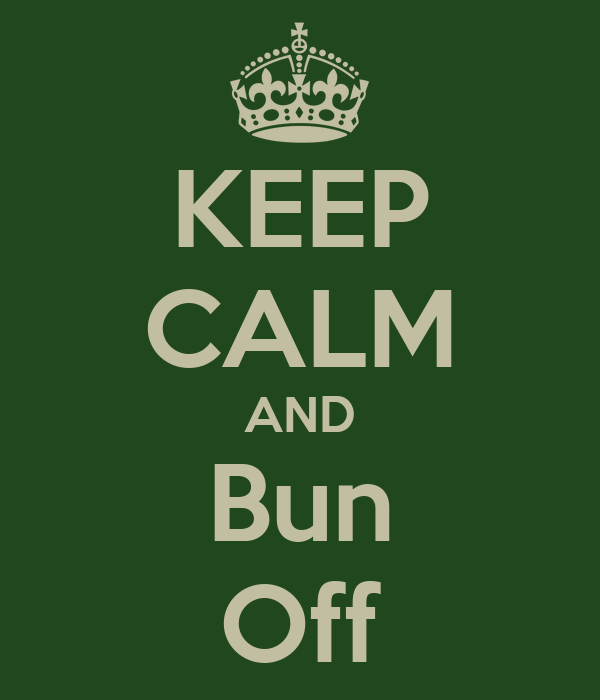 KEEP CALM AND Bun Off