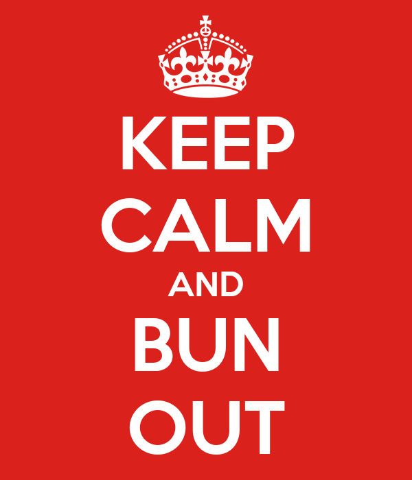 KEEP CALM AND BUN OUT