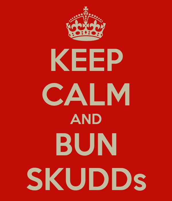 KEEP CALM AND BUN SKUDDs