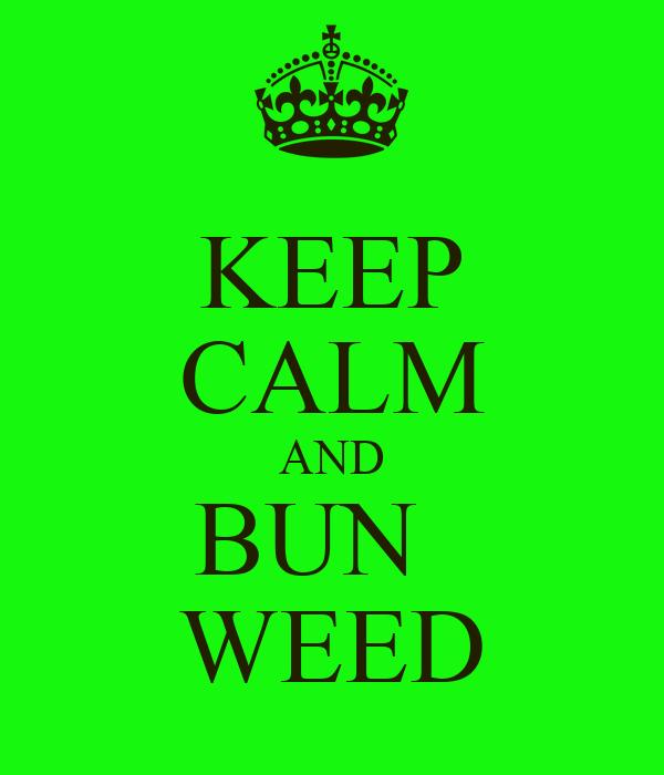 KEEP CALM AND BUN   WEED