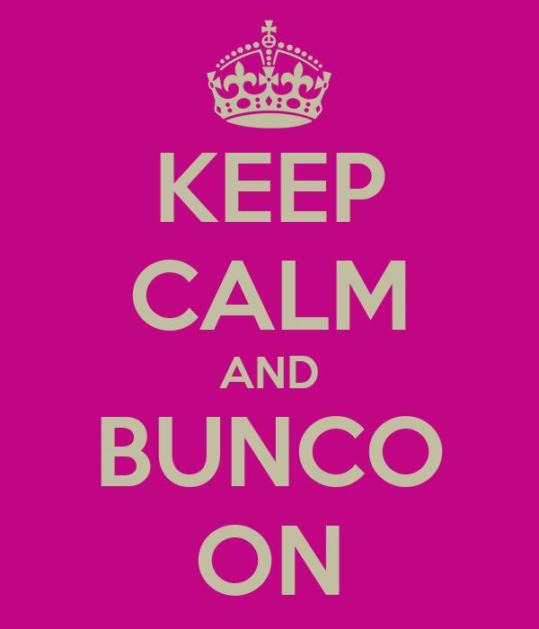 KEEP CALM AND BUNCO ON