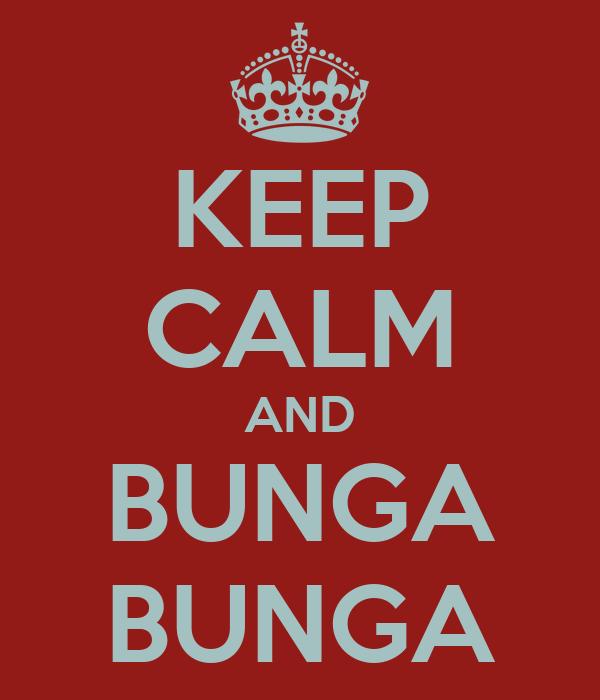 KEEP CALM AND BUNGA BUNGA