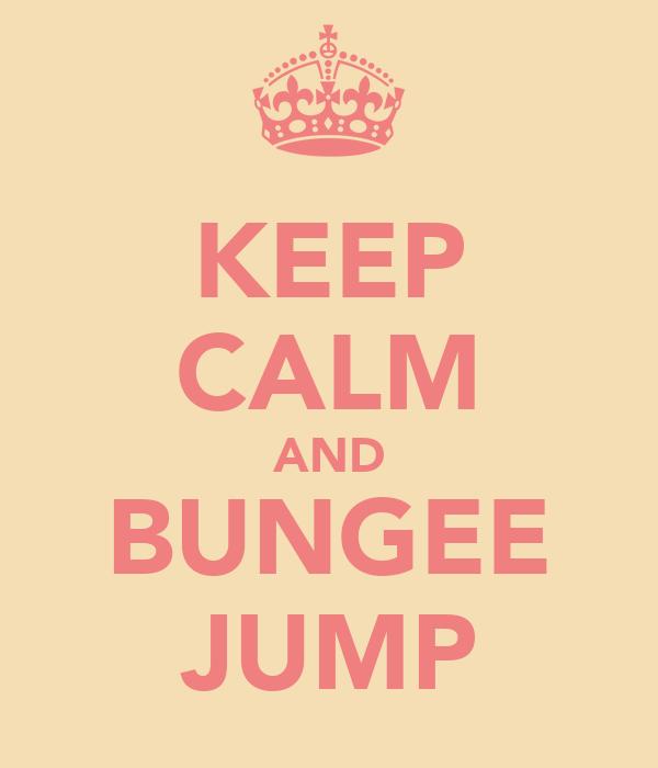 KEEP CALM AND BUNGEE JUMP