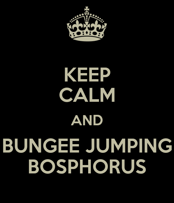KEEP CALM AND BUNGEE JUMPING BOSPHORUS