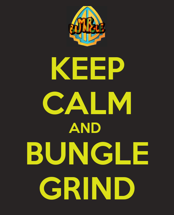 KEEP CALM AND  BUNGLE GRIND