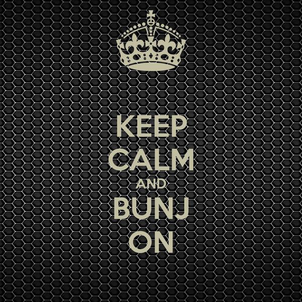 KEEP CALM AND BUNJ ON