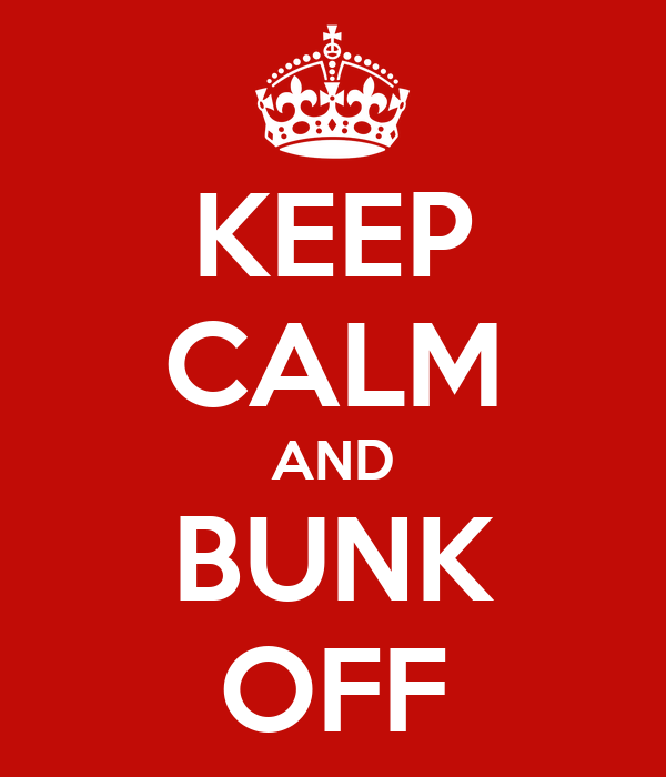 KEEP CALM AND BUNK OFF