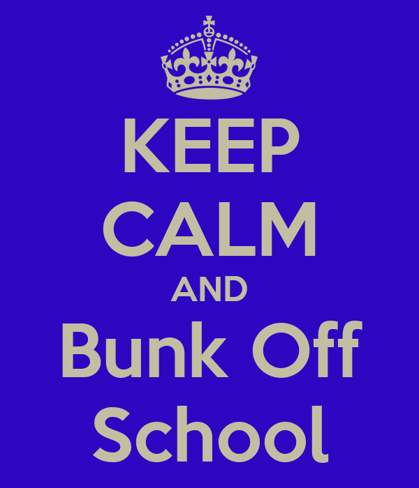 KEEP CALM AND Bunk Off School