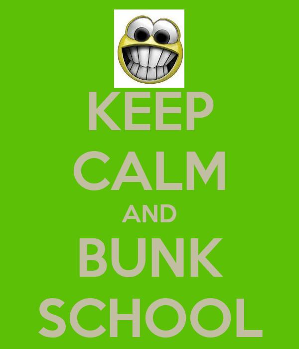 KEEP CALM AND BUNK SCHOOL