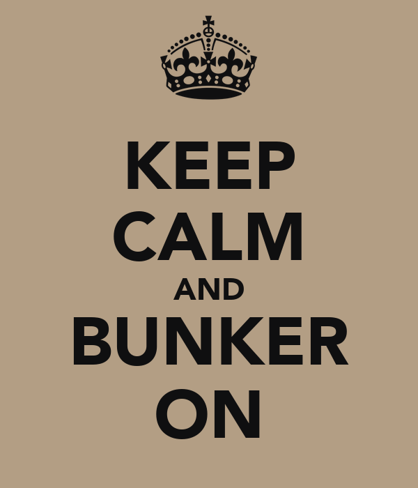 KEEP CALM AND BUNKER ON