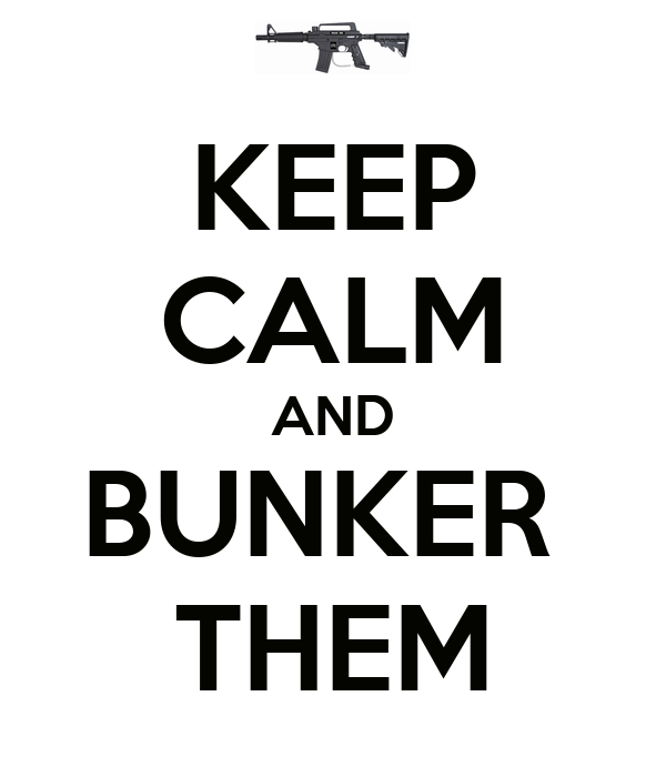KEEP CALM AND BUNKER  THEM