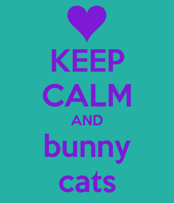 KEEP CALM AND bunny cats