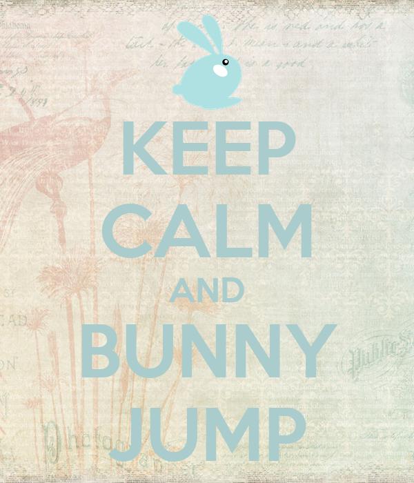 KEEP CALM AND BUNNY JUMP